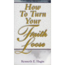 How to Turn Your Faith Loose Paperback by Kenneth E Hagin