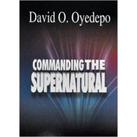 Commanding The Supernatural Paperback  by David O. Oyedepo