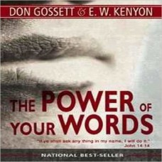 The Power of Your Words: Walking with God by Agreeing with God Paperback by Don Gossett , E.W. Kenyon