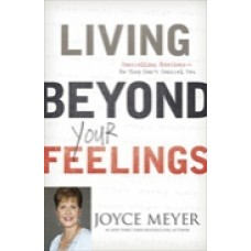 Living Beyond Your Feelings, Joyce Meyer