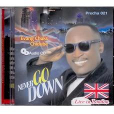 NEVER GO DOWN by Evangelist Chuks (Chidube Audio CD)