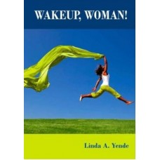 Wakeup, woman! (Paperback) Linda A. Yende